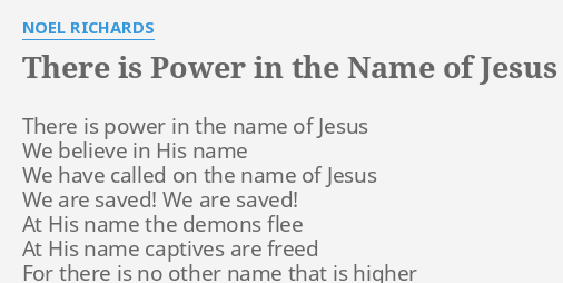 There Is Power In The Name Of Jesus Lyrics By Noel Richards There