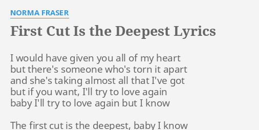 First Cut Is The Deepest Lyrics By Norma Fraser I Would Have Given