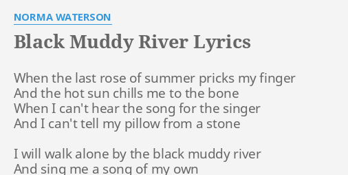 Black Muddy River Lyrics By Norma Waterson When The Last Rose