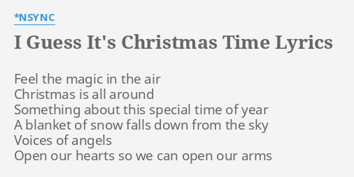 i guess its christmas time lyrics by nsync feel the magic in - Christmas In Our Hearts Lyrics
