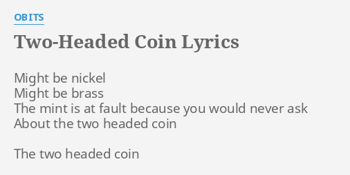 Two Headed Coin Lyrics By Obits Might Be Nickel Might