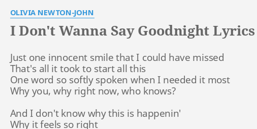I Don T Wanna Say Goodnight Lyrics By Olivia Newton John Just One Innocent Smile