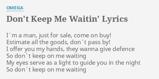 Dont keep me waitin lyrics by omega im a man just dont keep me waitin lyrics by omega im a man just stopboris Gallery