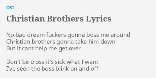 Christian Brothers Near Me >> Christian Brothers Lyrics By Osi No Bad Dream F