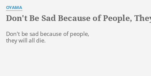 Dont Be Sad Because Of People They Will All Die Lyrics By Oyama