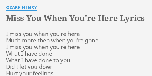 Miss You When Youre Here Lyrics By Ozark Henry I Miss You When