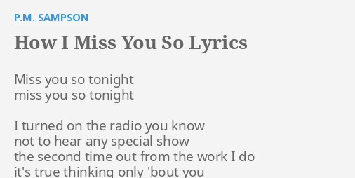 How I Miss You So Lyrics By P M Sampson Miss You So Tonight