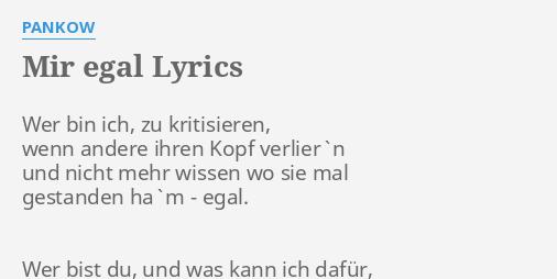 Mir Egal Lyrics By Pankow Wer Bin Ich Zu