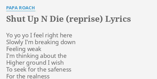 SHUT UP N DIE REPRISE LYRICS By PAPA ROACH Yo I