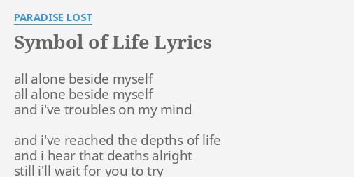 Symbol Of Life Lyrics By Paradise Lost All Alone Beside Myself