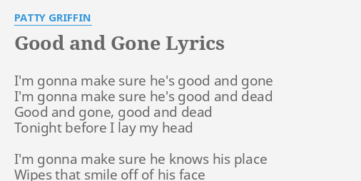 Good And Gone Lyrics By Patty Griffin Im Gonna Make Sure