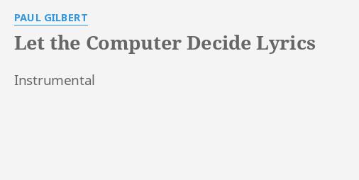 Let the computer decide