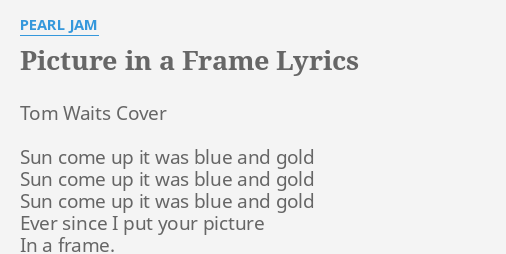 Picture In A Frame Lyrics By Pearl Jam Tom Waits Cover Sun