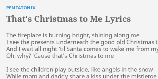 Christmas To Me Lyrics.That S Christmas To Me Lyrics By Pentatonix The Fireplace