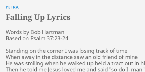 Falling up lyrics by petra words by bob hartman falling up lyrics by petra words by bob hartman stopboris Image collections