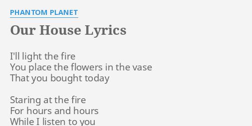 Our House Lyrics By Phantom Planet I Ll Light The Fire