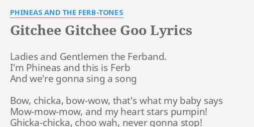 Gitchee Gitchee Goo Lyrics By Phineas And The Ferb Tones Ladies And Gentlemen The