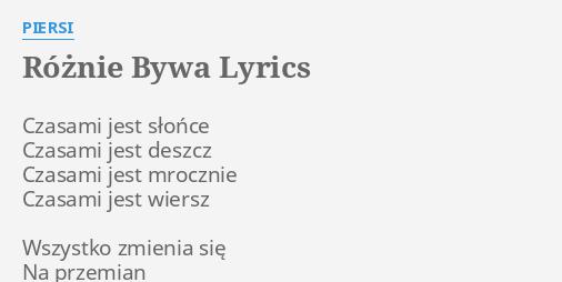 Różnie Bywa Lyrics By Piersi Czasami Jest Słońce Czasami