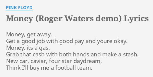 Money Roger Waters Demo Lyrics By Pink Floyd Get Away