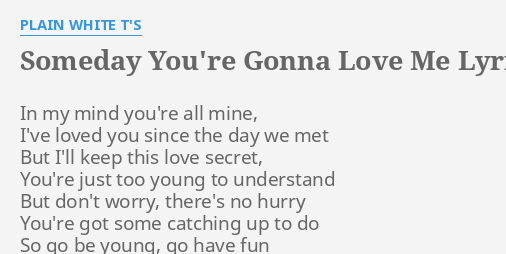 Someday Youre Gonna Love Me Lyrics By Plain White Ts In My Mind