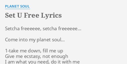 Set U Free Lyrics By Planet Soul Setcha Freeeeee Setcha Freeeeee