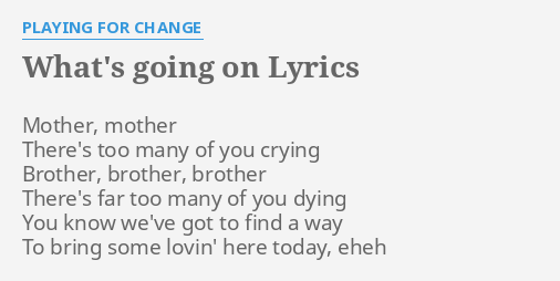What S Going On Lyrics By Playing For Change Mother Mother There S Too
