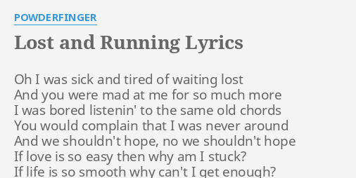 Lost And Running Lyrics By Powderfinger Oh I Was Sick