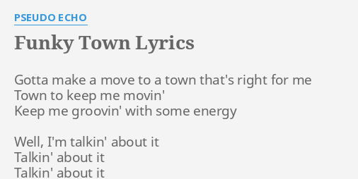 Funky Town Lyrics By Pseudo Echo Gotta Make A Move
