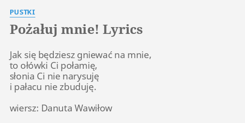 Pożałuj Mnie Lyrics By Pustki Jak Się Będziesz Gniewać