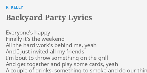 BACKYARD PARTY LYRICS By R KELLY Everyones Happy Finally Its