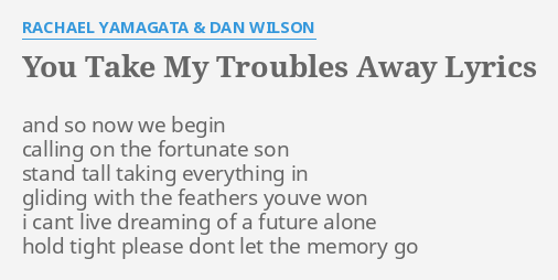You Take My Troubles Away Lyrics By Rachael Yamagata Dan Wilson