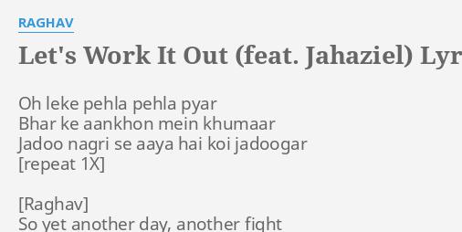 Let S Work It Out Feat Jahaziel Lyrics By Raghav Oh Leke Pehla Pehla