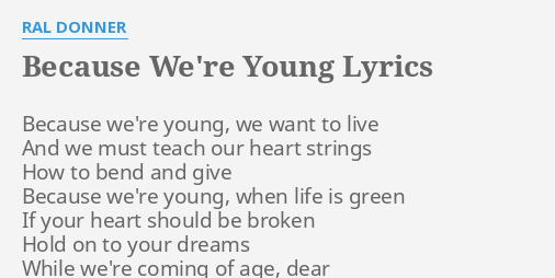 Because We Re Young Lyrics By Ral Donner Because We Re Young We
