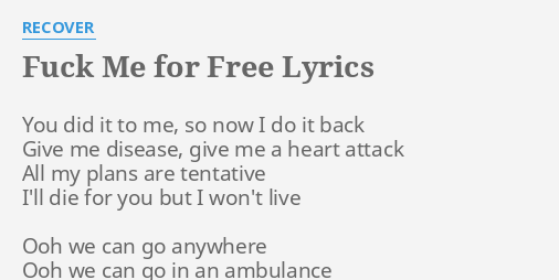 F Me For Free Lyrics By Recover You Did It To