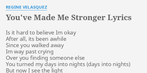 You 39 Ve Made Me Stronger Lyrics By Regine Velasquez Is It Hard To