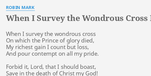 When I Survey The Wondrous Cross Lyrics By Robin Mark When I