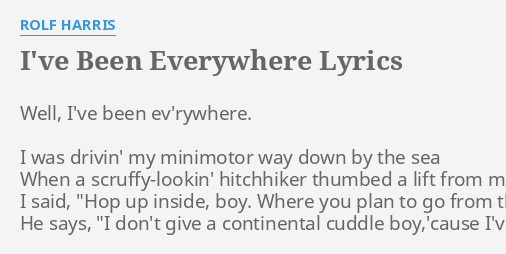 Ive Been Everywhere Lyrics By Rolf Harris Well Ive Been Ev