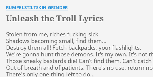 unleash the troll lyrics by rumpelstiltskin grinder stolen from me