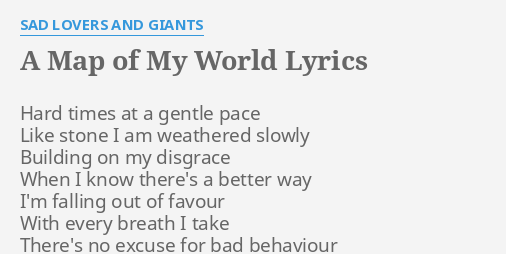 A MAP OF MY WORLD LYRICS By SAD LOVERS AND GIANTS Hard Times At A - Colourless world map