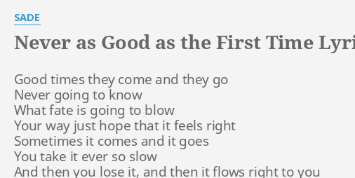 Never As Good As The First Time Lyrics By Sade Good Times They Come