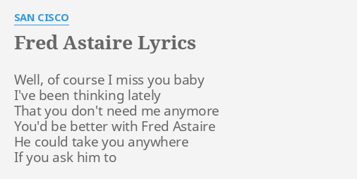 Fred Astaire Lyrics By San Cisco Well Of Course I