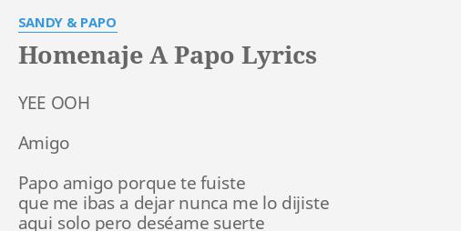 HOMENAJE A PAPO LYRICS By SANDY YEE OOH Amigo Papo