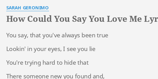 How Could You Say You Love Me Lyrics By Sarah Geronimo You Say