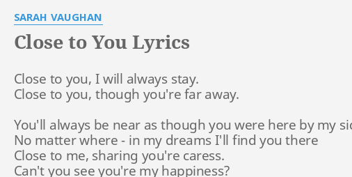 Close To You Lyrics By Sarah Vaughan Close To You I