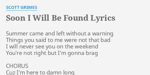 Soon I Will Be Found Lyrics By Scott Grimes Summer Came And Left evan: have you ever felt like nobody was there? soon i will be found lyrics by scott