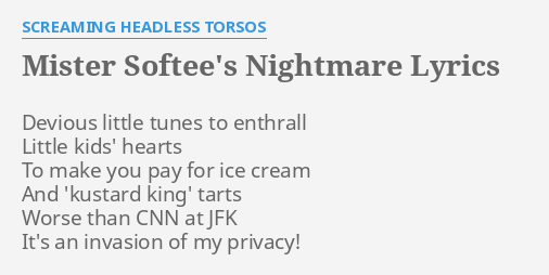 Mister Softee S Nightmare Lyrics By Screaming Headless Torsos Devious Little Tunes To 6 months ago6 months ago. mister softee s nightmare lyrics by