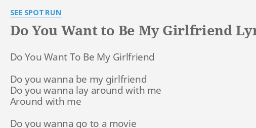 Do You Want To Be My Girlfriend Lyrics By See Spot Run Do You Want