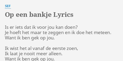 Op Een Bankje Sef.Op Een Bankje Lyrics By Sef Is Er Iets Dat