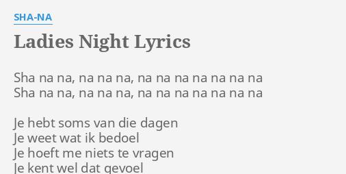 LADIES NIGHT LYRICS by SHA-NA: Sha na na, na