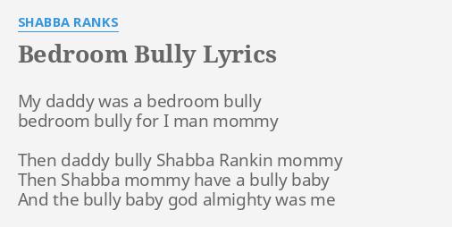 bedroom bully.  BEDROOM BULLY LYRICS by SHABBA RANKS My daddy was a